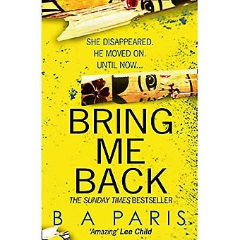 Bring Me Back: The gripping�Sunday Times Bestseller - a�must read psychological�thriller book