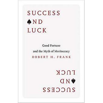 Succès et chance: bonne Fortune et le mythe de la méritocratie