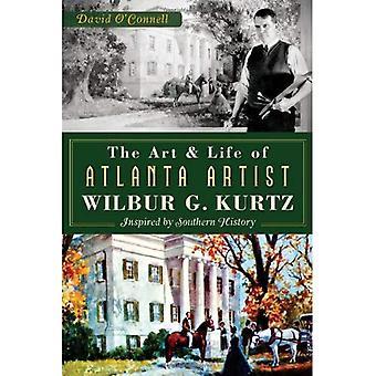 Konsten och livet i Atlanta Artist Wilbur G. Kurtz:: inspirerad av södra historia
