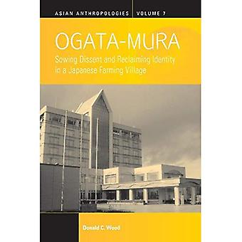 Ogata-Mura: Sowing Dissent and Reclaiming Identity in a Japanese Farming Village (Asian Anthropologies)