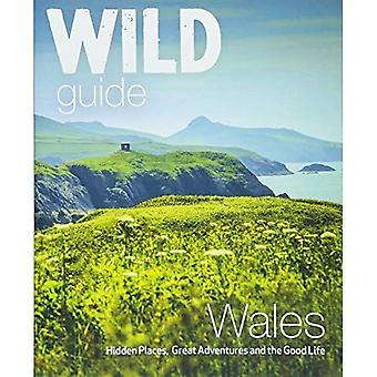 Wild Guide Wales and Marches:�Hidden places, great�adventures & the good life in�Wales (including Herefordshire�and Shropshire)