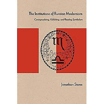 The Institutions of Russian� Modernism: Conceptualizing, Publishing, and Reading Symbolism