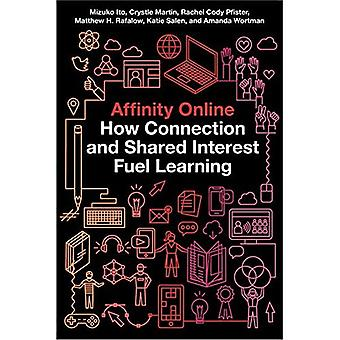 Affinity Online: How Connection and Shared Interest Fuel Learning (Connected Youth and Digital Futures)