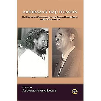 My Role In The Foundation Of The Somali Nation-state,� A Political Memoir: My Role in the Foundation of the Somali Nation-State, A Political Memoir
