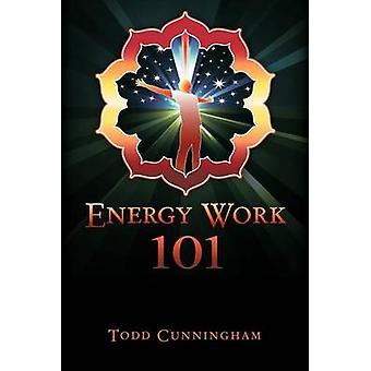 Energy Work 101 by Cunningham & Todd