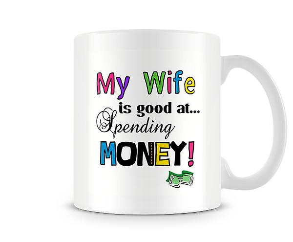 My Wife Is Good At Spending My Money Mug