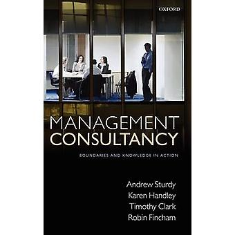 Management Consultancy Boundaries and Knowledge in Action by Sturdy & Andrew