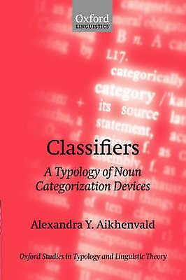 Classifiers A Typology of Noun Categorization Devices by Aikhenvald & Alexandra Y.
