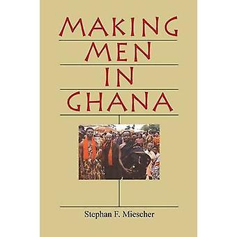 Making Men in Ghana by Miescher & Stephan F.