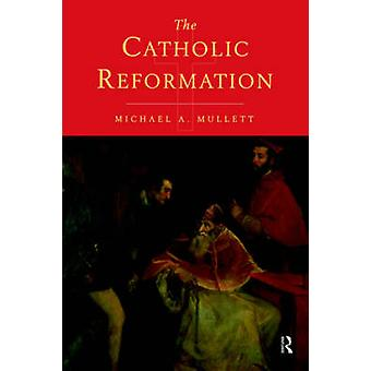 The Catholic Reformation by Mullett & Michael A.