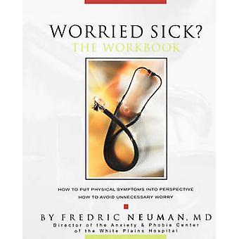 Worried Sick The Workbook by Neuman & Fredric