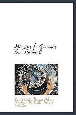 Mmoires du Gnrales Bon Thibault by Thiebault & Paul Charles Franois Adrien
