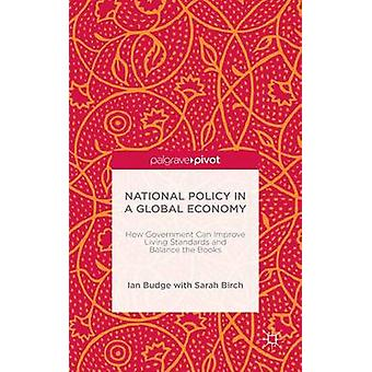 National Policy in a Global Economy How Government can Improve Living Standards and Balance the Books by Budge & Ian
