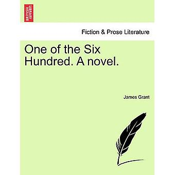 One of the Six Hundred. A novel. Vol. II. by Grant & James
