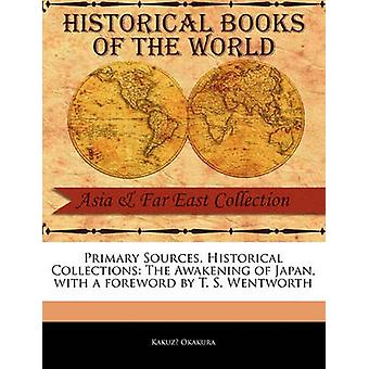 Primary Sources Historical Collections The Awakening of Japan with a foreword by T. S. Wentworth by Okakura & Kakuz