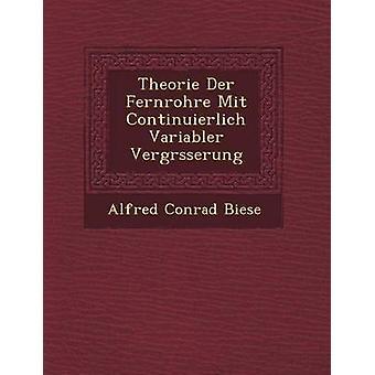Theorie Der Fernrohre Mit Continuierlich Variabler Vergrsserung von Biese & Alfred Conrad