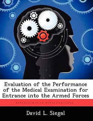 Evaluation of the Perforhommece of the Medical Examination for Entrance Into the Armed Forces by Siegal & David L.