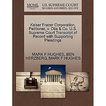 Kaiser Frazer Corporation Petitioner v. Otis  Co. U.S. Supreme Court Transcript of Record with Supporting Pleadings by HUGHES & MARK F