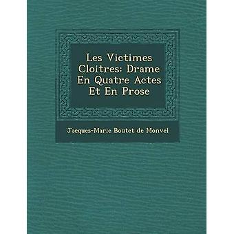 Les Victimes Cloitres Drame no Quatre Actes Et no prosa av JacquesMarie Boutet de Monvel