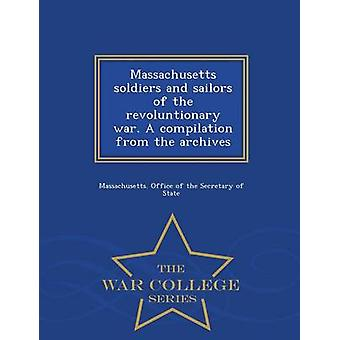 Massachusetts Soldaten und Matrosen der Revolutionaere Krieg. Eine Zusammenstellung aus den Archiven War College-Reihe von Massachusetts. Büro der Sekretärin o