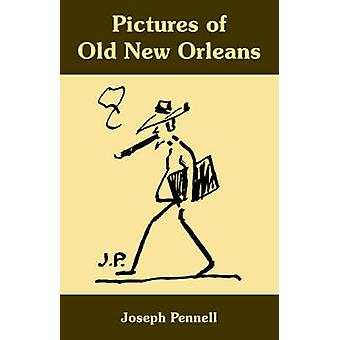 Pictures of Old New Orleans by Pennell & Joseph