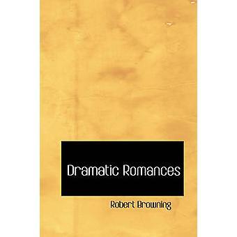 Dramatic Romances by Browning & Robert