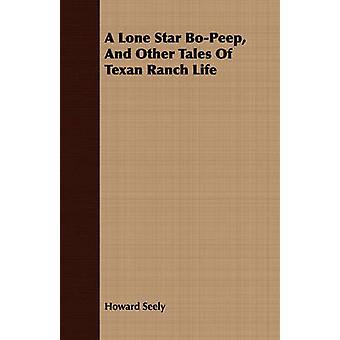 Ein einsamer Stern BoPeep und andere Geschichten des texanischen Ranch Leben durch Seely & Howard