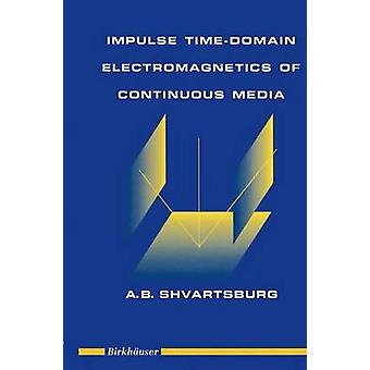 Impulse TimeDomain Electromagnetics of Continuous Media by Shvartsburg & Alex