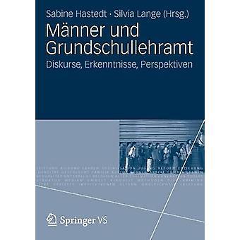 Mnner und Grundschullehramt  Diskurse Erkenntnisse Perspektiven by Hastedt & Sabine
