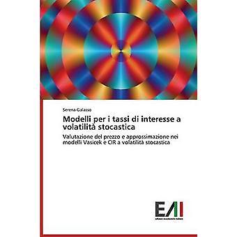Modelli per i tassi di interesse a volatilit stocastica by Galasso Serena