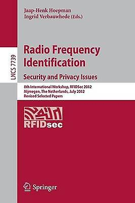 Radio Frequency Identification Security and Privacy Issues  8th International Workshop RFIDSec 2012 Nijmegen The Netherlands July 23 2012 Revised Selected Papers by Hoepman & JaapHenk