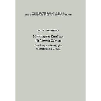 Michelangelos Kruzifixus fr Vittoria Colonna Bemerkungen zu Ikonographie und theologischer Deutung Haussherr & Reiner