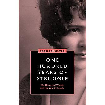 One Hundred Years of Struggle - The History of Women and the Vote in C
