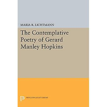 The Contemplative Poetry of Gerard Manley Hopkins by Maria R. Lichtma
