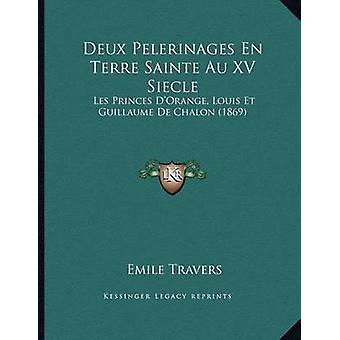 Deux Pelerinages En Terre Sainte Au XV Siecle - Les Princes D'Orange -