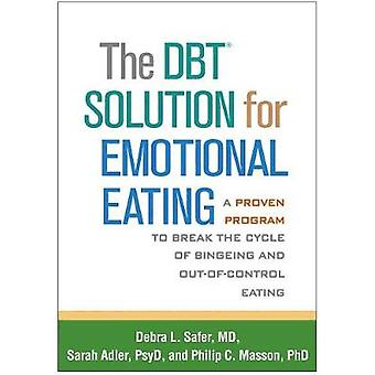 The DBT (R) Solution for Emotional Eating - A Proven Program to Overco