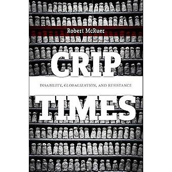 Crip Times - Disability - Globalization - and Resistance by Robert McR