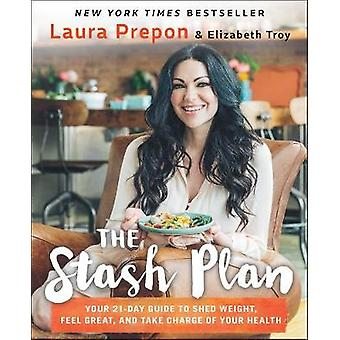 The Stash Plan - Your 21-Day Guide to Shed Weight - Feel Great - and T