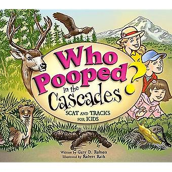 Who Pooped in the Cascades? - Scat and Tracks for Kids by Gary D Robso