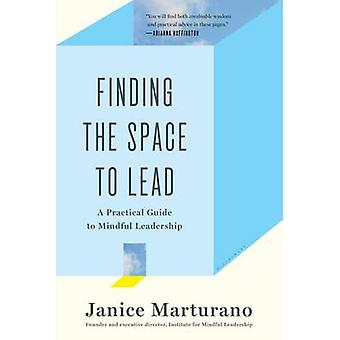 Finding the Space to Lead - A Practical Guide to Mindful Leadership by