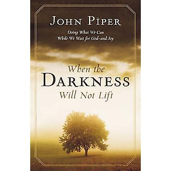 When the Darkness Will Not Lift - Doing What We Can While Waiting for