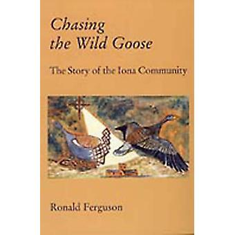 Chasing the Wild Goose - Story of the Iona Community (2nd Revised edit