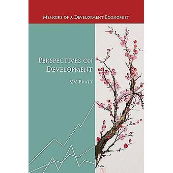 Perspectives on Development - Memoirs of a Development Economist by V.