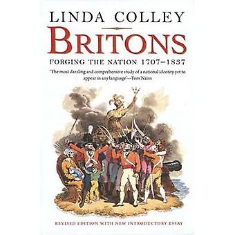 Britons - Forging the Nation 1707-1837 (3rd Revised edition) by Linda